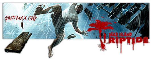 Dead Island: Riptide v.1.4.1.1.13 + 2 DLC (2013/RUS/ENG/RePack от R.G. Revenants)