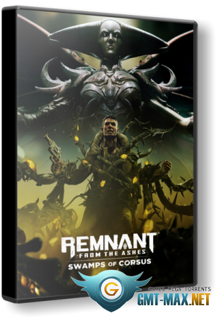 Remnant: From the Ashes build 248587 + DLC (2019/RUS/ENG/EpicStore-Rip)